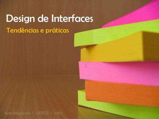 Design de InterfacesTendências e práticasAna Migowski   UFRGS   2012