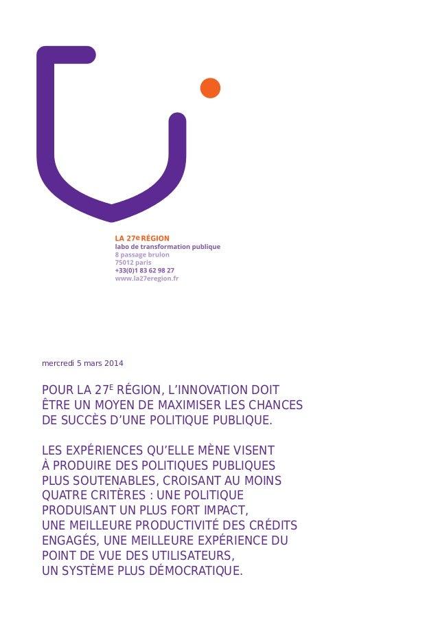 mercredi 5 mars 2014  Pour la 27e Région, l'innovation doit être un moyen de maximiser les chances de succès d'une politiq...