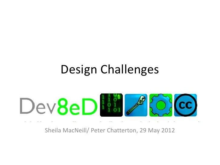 Design ChallengesSheila MacNeill/ Peter Chatterton, 29 May 2012