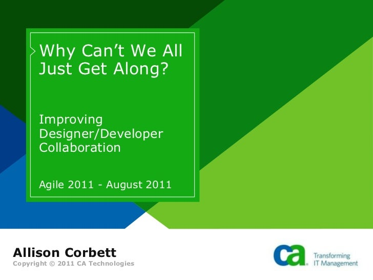 Why Can't We All Just Get Along?<br />Improving Designer/Developer Collaboration<br />Agile 2011 - August 2011<br />Alliso...