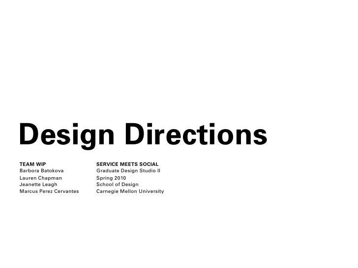 Design Directions TEAM WIP                 SERVICE MEETS SOCIAL Barbora Batokova         Graduate Design Studio II Lauren ...
