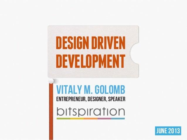 Design Driven Development (Bitspiration - Krakow, Poland - June 24th, 2013)