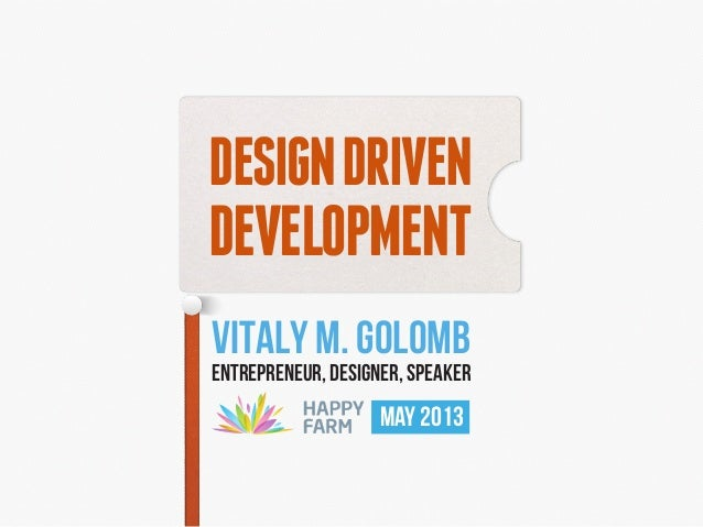 Design Driven Development (for Happy Farm) - Kyiv, Ukraine May 29th, 2013