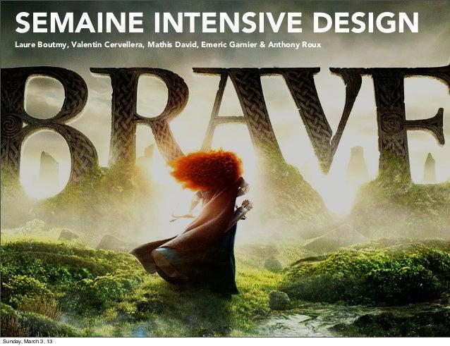 SEMAINE INTENSIVE DESIGN    Laure Boutmy, Valentin Cervellera, Mathis David, Emeric Garnier & Anthony RouxSunday, March 3,...