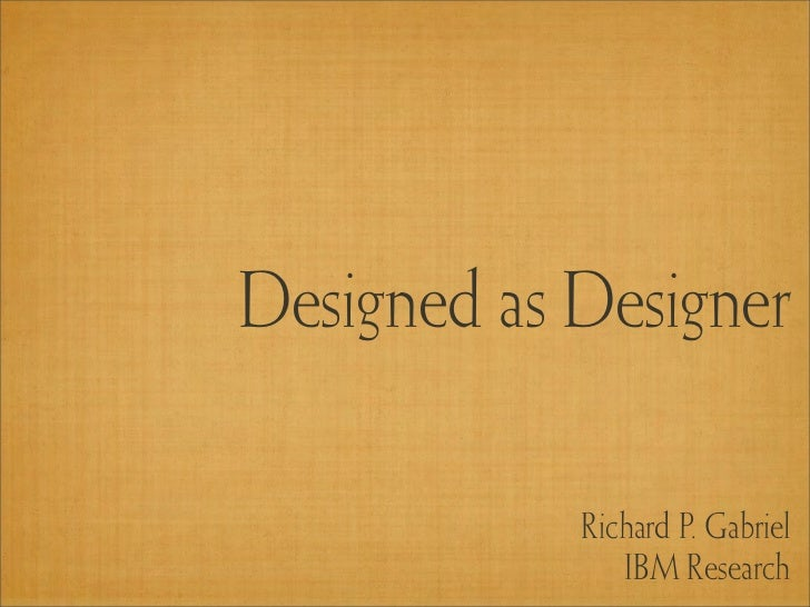 Designed as Designer            Richard P. Gabriel               IBM Research