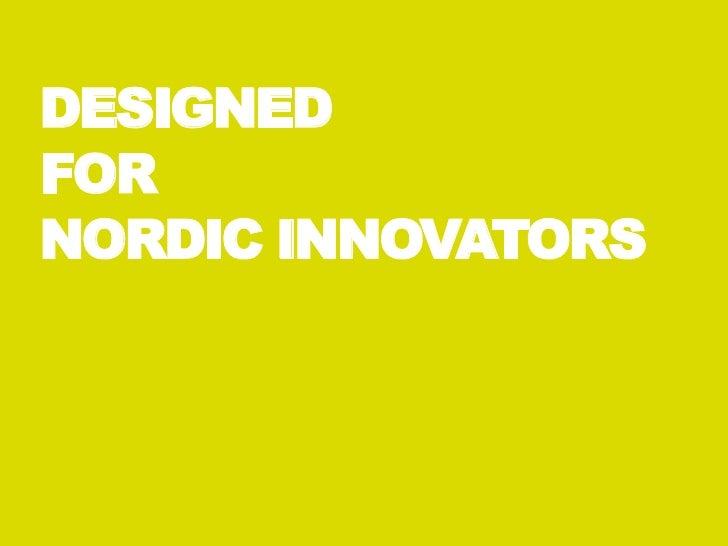 Designed for nordic innovators
