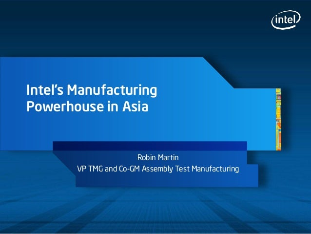Intel's Manufacturing Powerhouse in Asia Robin Martin VP TMG and Co-GM Assembly Test Manufacturing