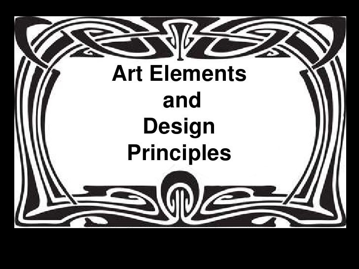 Art Elements     and   Design Principles