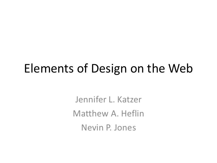 Elements of Design on the Web        Jennifer L. Katzer        Matthew A. Heflin          Nevin P. Jones