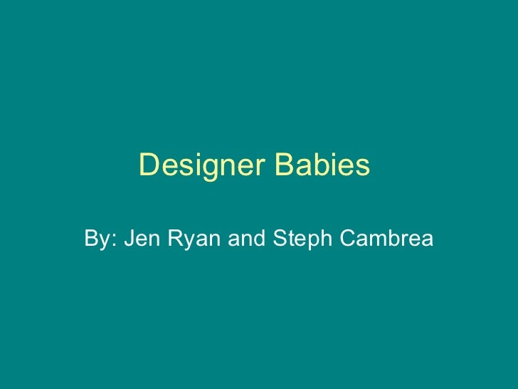 Designer Babies  By: Jen Ryan and Steph Cambrea