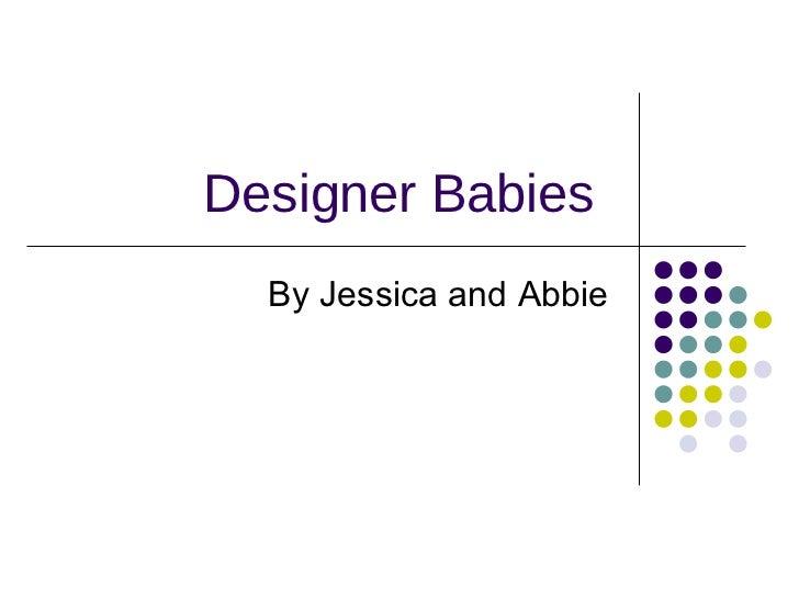 Designer Babies  <ul><li>By Jessica and Abbie </li></ul>