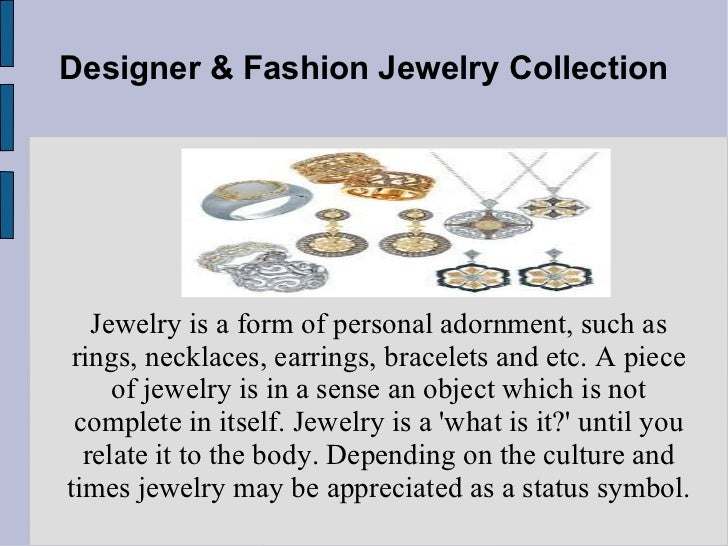 Designer & Fashion Jewelry Collection Jewelry is a form of personal adornment, such as rings, necklaces, earrings, bracele...