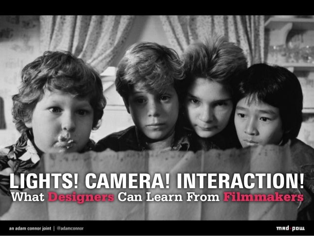 Lights! Camera! Interaction! What Designers Can Learn From Filmmakers