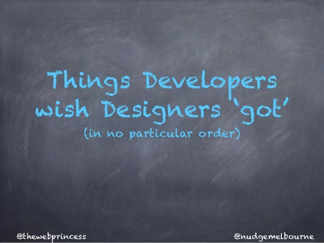 Things Developerswish Designers 'got'(in no particular order)@nudgemelbourne@thewebprincess