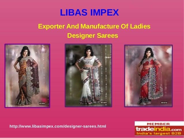 LIBAS IMPEX Exporter And Manufacture Of Ladies Designer Sarees http://www.libasimpex.com/designer-sarees.html