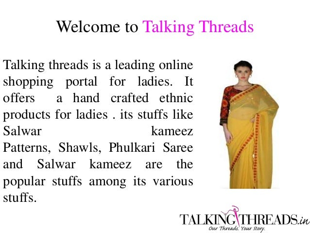 Welcome to Talking Threads Talking threads is a leading online shopping portal for ladies. It offers a hand crafted ethnic...