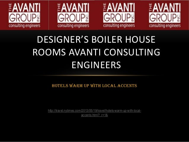 Hotels Warm up with Local AccentsDESIGNER'S BOILER HOUSEROOMS AVANTI CONSULTINGENGINEERShttp://travel.nytimes.com/2013/05/...