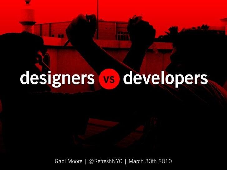 Designers + Developers, Designers vs. Developers