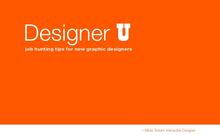Designer Ujob hunting tips for new graphic designers                                             —Mitzie Testani, Interact...