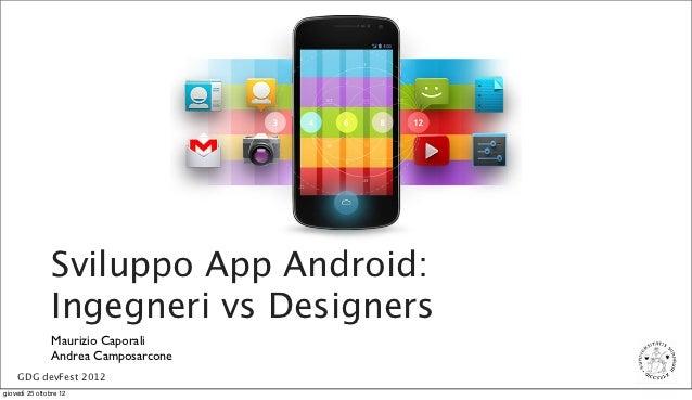 Sviluppo App Android:                Ingegneri vs Designers                Maurizio Caporali                Andrea Camposa...