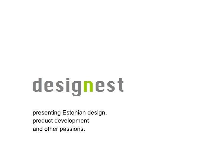 designest <ul><li>presenting Estonian design, </li></ul><ul><li>product development  </li></ul><ul><li>and other passions....