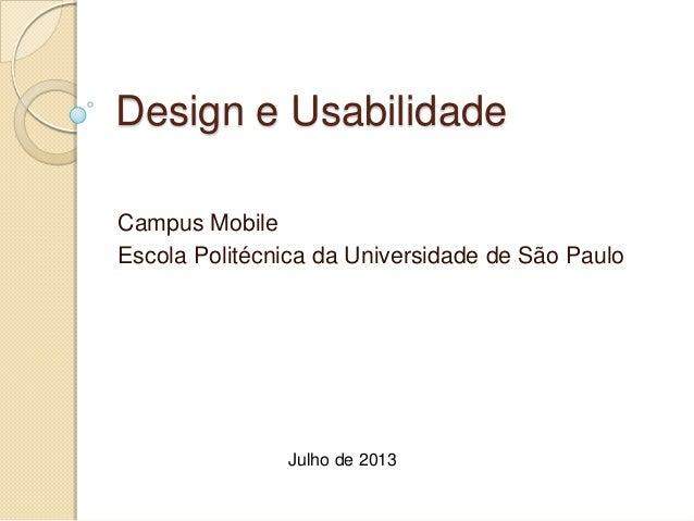 Design e Usabilidade Campus Mobile Escola Politécnica da Universidade de São Paulo Julho de 2013