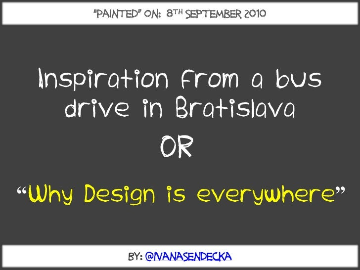 """""""Painted"""" on: 8th September 2010      Inspiration from a bus    drive in Bratislava                   OR """"Why Design is ev..."""