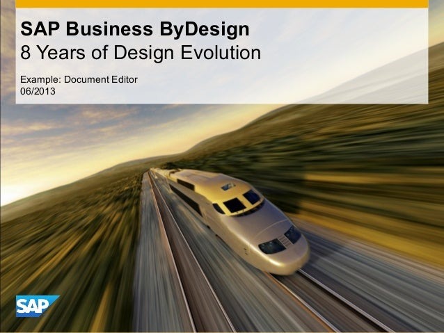 CONFIDENTIAL Example: Document Editor 06/2013 SAP Business ByDesign 8 Years of Design Evolution