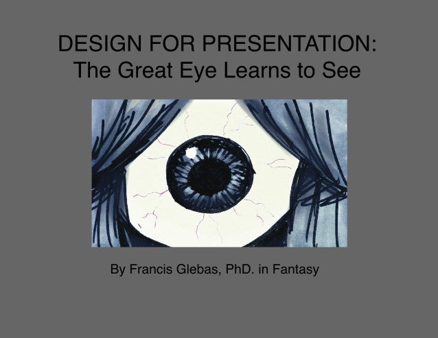 Design for Presentation: The great eye learns to see