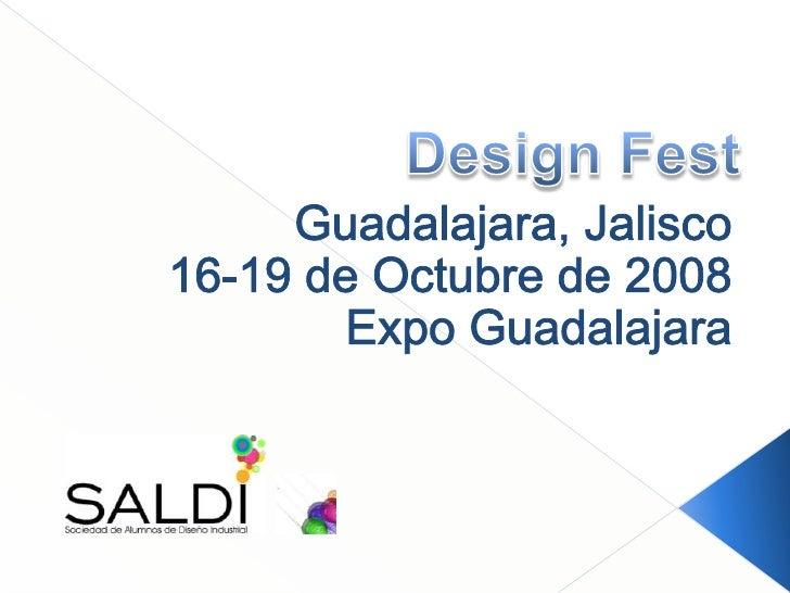 Guadalajara, Jalisco<br />16-19 de Octubre de 2008<br />Expo Guadalajara<br />Design Fest<br />
