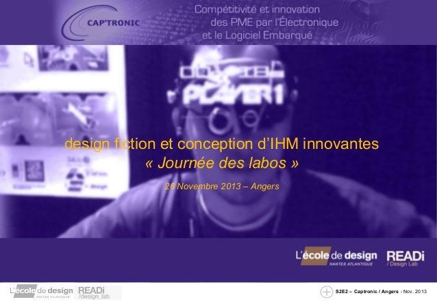 design fiction et conception d'IHM innovantes «Journéedeslabos» 26Novembre2013–Angers  S2E2 – Captronic / Angers -...