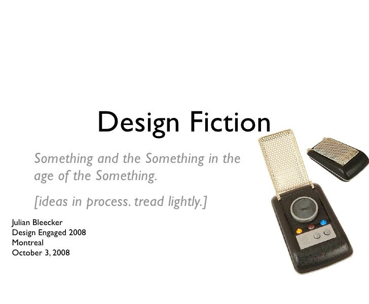 Design Fiction: Something and the Something in the Age of the Something