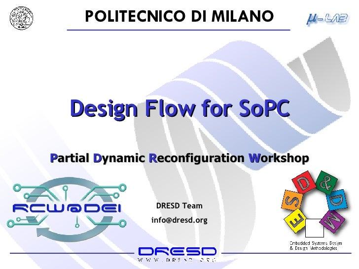 Design Flow for SoPC P artial  D ynamic  R econfiguration  W orkshop DRESD Team [email_address]