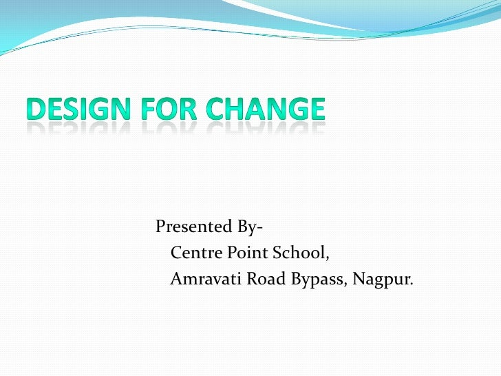 Design For Change<br />Presented By-<br />Centre Point School,<br />  Amravati Road Bypass, Nagpur.<br />