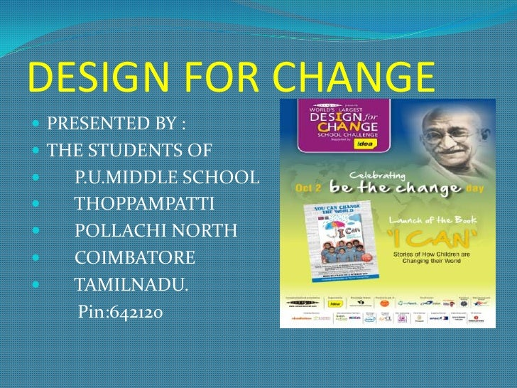 DESIGN FOR CHANGE PRESENTED BY : THE STUDENTS OF   P.U.MIDDLE SCHOOL   THOPPAMPATTI   POLLACHI NORTH   COIMBATORE  ...