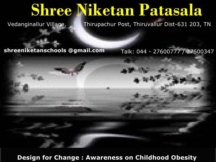 <ul><li>Shree Niketan Patasala </li></ul>Vedanginallur Village,  Thirupachur Post, Thiruvallur Dist-631 203, TN Talk: 044 ...