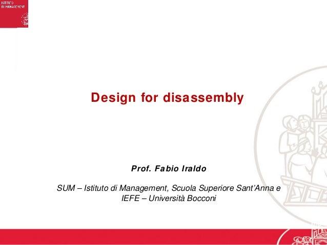 Design for disassembly Prof. Fabio Iraldo SUM – Istituto di Management, Scuola Superiore Sant'Anna e IEFE – Università Boc...