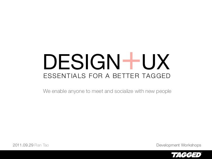 DESIGN+UX               ESSENTIALS FOR A BETTER TAGGED               We enable anyone to meet and socialize with new peopl...