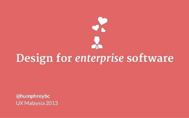 Design for enterprise software  @humphreybc UX Malaysia 2013