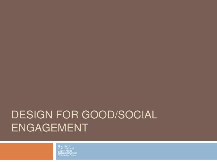 DESIGN FOR GOOD/SOCIALENGAGEMENT       Brad Harrell       Collin Neil Hall       Jaclyn Arens       Nelson Bohannon       ...