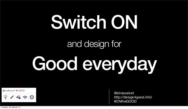 Switch ON                            and design for                         Good everyday                                 ...