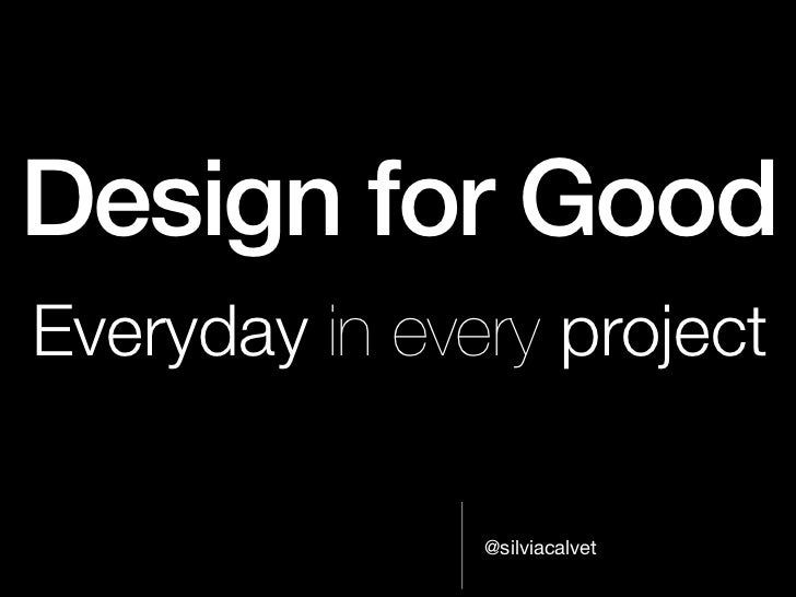 Design for GoodEveryday in every project               @silviacalvet