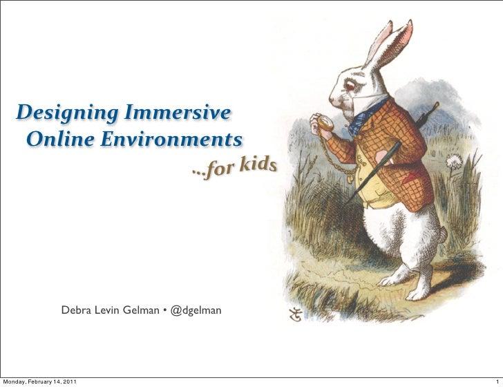 Designing Immersive      Online Environments                   Debra Levin Gelman • @dgelmanMonday, February 14, 2...