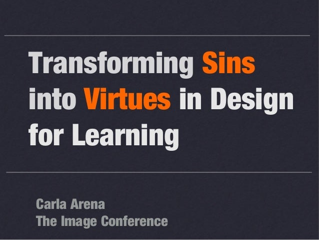 Transforming Sins into Virtues in Design for Learning Carla Arena The Image Conference