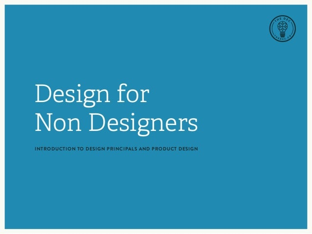 Design for Non Designers INTRODUCTION TO DESIGN PRINCIPALS AND PRODUCT DESIGN