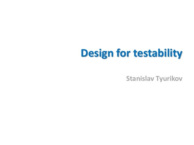 Design for testabilityStanislav Tyurikov