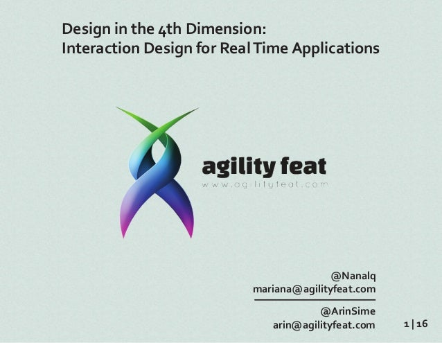 Design in the 4th Dimension: Interaction Design for RealTime Applications @Nanalq mariana@agilityfeat.com @ArinSime arin@a...