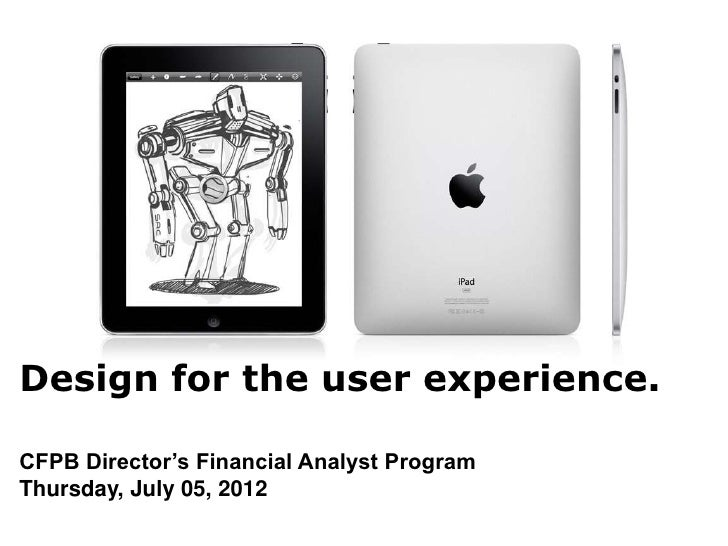 Design for the user experience.CFPB Director's Financial Analyst ProgramThursday, July 05, 2012