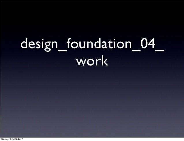 design_foundation_04_ work Sunday, July 28, 2013