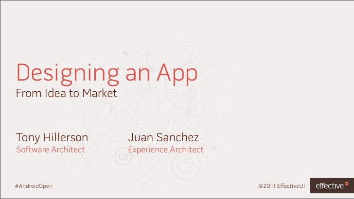 Designing an AppFrom Idea to MarketTony Hillerson        Juan SanchezSoftware Architect    Experience Architect#AndroidOpe...